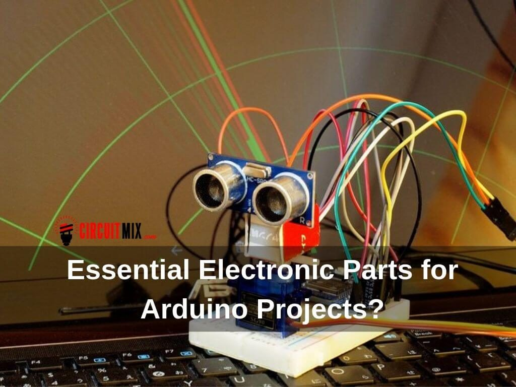 Essential Electronic Parts for Arduino Projects