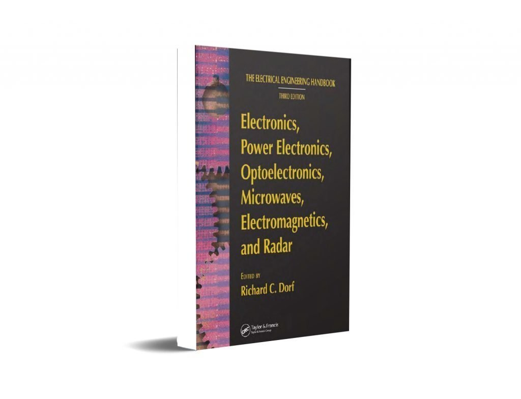 The Electrical Engineering Handbook Third Edition Electronics, Power Electronics, Optoelectronics, Microwaves, Electromagnetics, and Radar Edited by Richard C. Dorf