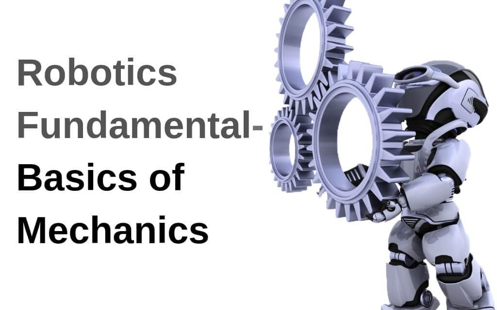 Robotics Fundamental- Basics of Mechanics
